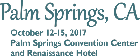Palm Springs, CA October 12 - 15, 2017 Palm Springs Convention Center and Renaissance Hotel